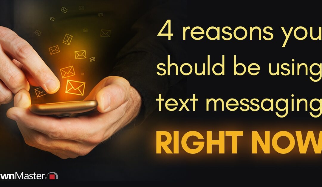 4 Reasons You Should be Using Text Messaging Right Now
