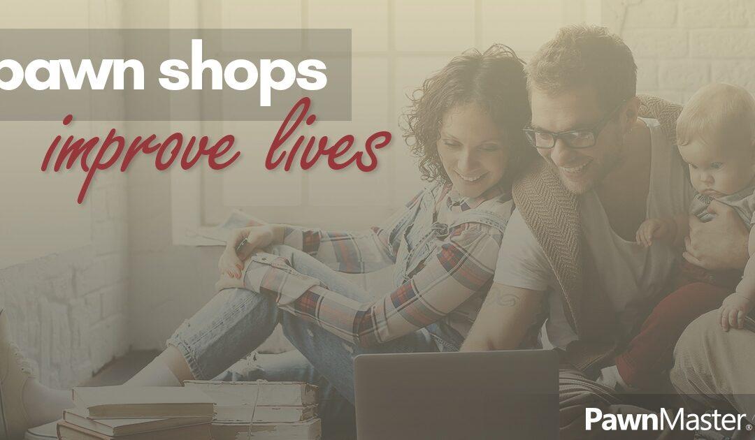 Pawn Shops Improve Lives