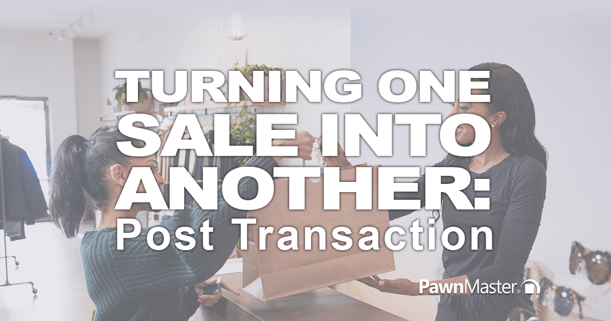 Turning One Sale into Another Part 2: Post Transaction