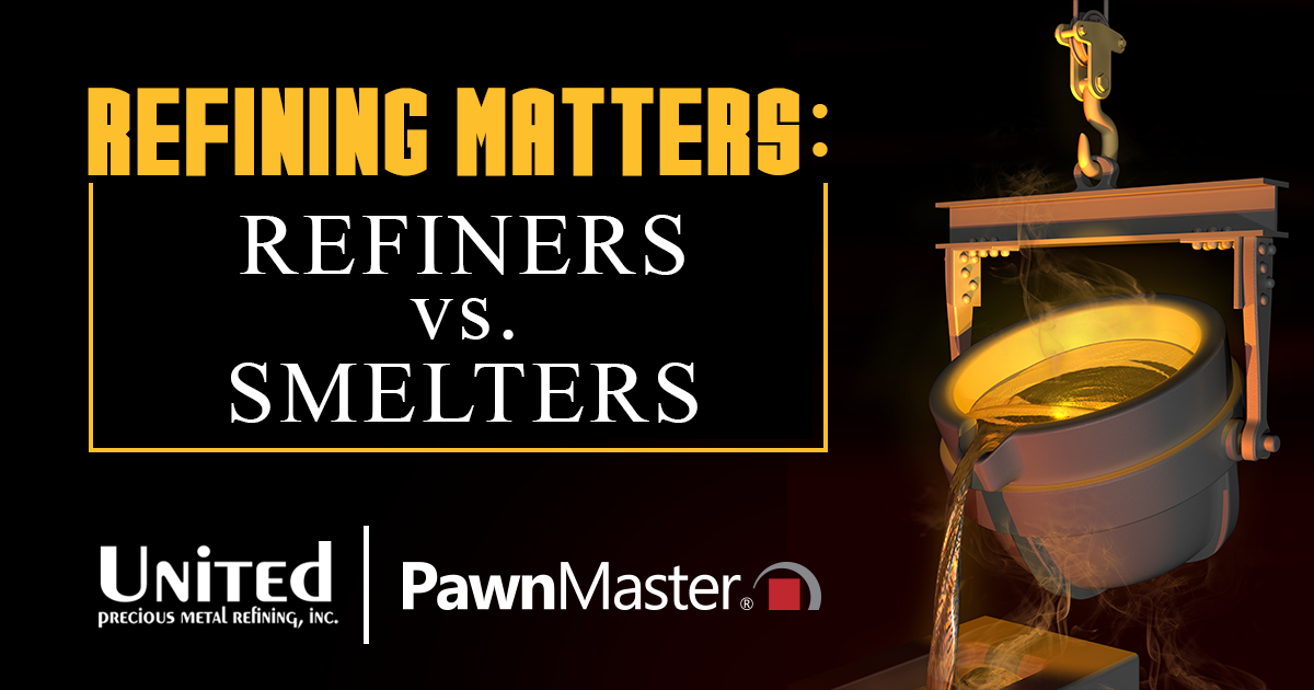 Refiners vs. Smelters: The Benefits of Using an ACTUAL Refiner