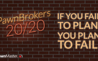 Pawnbrokers 20/20 : If you fail to plan, you plan to fail