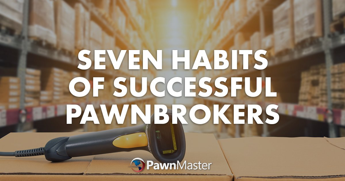 Seven Habits of Successful PawnBrokers